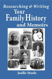 Researching and Writing Your Family History and Memoirs ebook by Joelle Steele