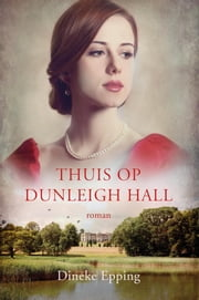 Thuis op Dunleigh Hall ebook by Dineke Epping