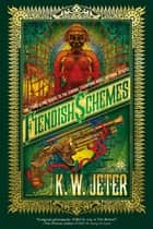Fiendish Schemes ebook by K. W. Jeter