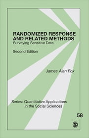 Randomized Response and Related Methods - Surveying Sensitive Data ebook by James Alan Fox