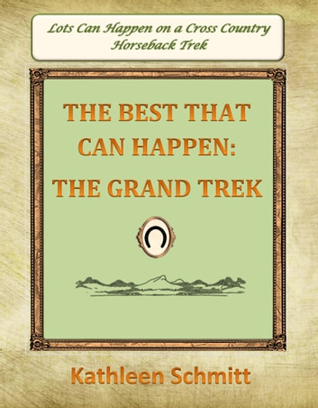 The Best That Can Happen: The Grand Trek ebook by Kathleen Schmitt