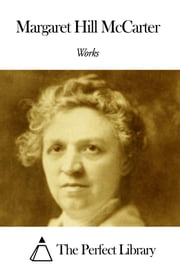 Works of Margaret Hill McCarter ebook by Margaret Hill McCarter