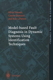 Model-based Fault Diagnosis in Dynamic Systems Using Identification Techniques ebook by Silvio Simani,Cesare Fantuzzi,Ron J. Patton