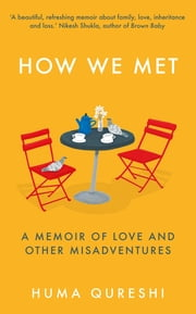 How We Met - A Memoir of Love and Other Misadventures, 'Will add sunshine to your year'. Stylist, best non-fiction 2021 ebook by Huma Qureshi