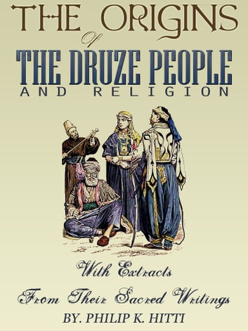 The Origins Of The Druze People And Religion eBook by Philip K. Hitti