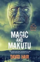 Magic and Makutu ebook by David Hair