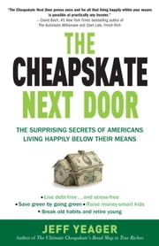 The Cheapskate Next Door - The Surprising Secrets of Americans Living Happily Below Their Means ebook by Jeff Yeager