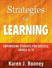 Strategies for Learning - Empowering Students for Success, Grades 9-12 ebook by