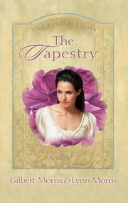 The Tapestry ebook by Gilbert Morris,Lynn Morris,Morris Gilbert