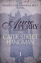 The Cater Street Hangman (Thomas Pitt Mystery, Book 1) - A thrilling journey into the dark underside of Victorian London ebook by Anne Perry