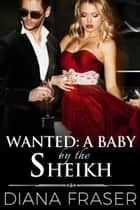 Wanted: A Baby by the Sheikh ebook by