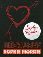 Sophie Kooks Month by Month: February: Quick and Easy Feelgood Seasonal Food for February from Kooky Dough's Sophie Morris ebook by Sophie  Morris