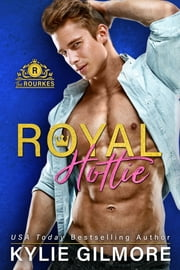 Royal Hottie - The Rourkes series, Book 2 ebook by Kylie Gilmore