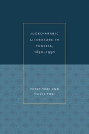 Judeo-Arabic Literature in Tunisia, 1850-1950 ebook by Yosef Tobi,Tsivia Tobi