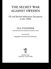 The Secret War Against Sweden - US and British Submarine Deception in the 1980s ebook by Ola Tunander