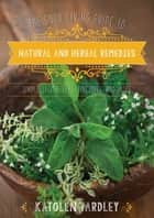 The Good Living Guide to Natural and Herbal Remedies - Simple Salves, Teas, Tinctures, and More eBook by Katolen Yardley