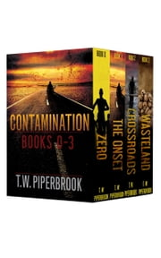 Contamination Boxed Set - Books 0-3 of the series ebook by T.W. Piperbrook