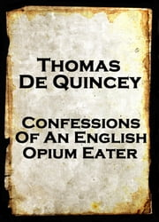 Confessions Of An English Opium Eater, By Thomas De Quincey ebook by Thomas De Quincey