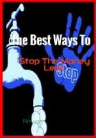 The Best Ways To Stop The Money Leak ebook by F. Schwartz