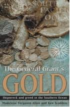 The General Grant´s Gold - Shipwreck and greed in the Southern Ocean ebook by