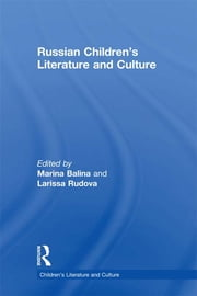 Russian Children's Literature and Culture ebook by Marina Balina, Larissa Rudova