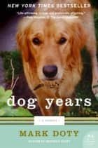Dog Years ebook by Mark Doty