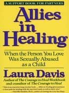 Allies in Healing - When the Person You Love Is a Survivor of Child Sexual Abuse ebook by Laura Davis