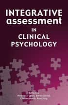 Integrative Assessment in Clinical Psychology ebook by Andrew J Lewis, Emma Gould, Cherine Habib,...