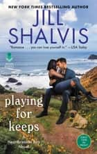 Playing for Keeps - A Heartbreaker Bay Novel ebook by Jill Shalvis