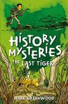 History Mysteries: The Last Tiger ebook by Mark Greenwood