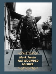 THE WOUNDED SOLDIER ebook by Mark Twain