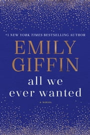 All We Ever Wanted - A Novel ebook by Emily Giffin