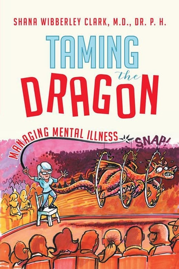 Taming the Dragon - Managing Mental Illness ebook by Shana Wibberley Clark