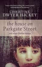 The House on Parkgate Street - And Other Dublin Stories ebook by Christine Dwyer Hickey