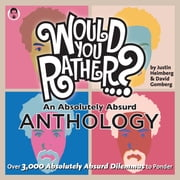 Would You Rather...? An Absolutely Absurd Anthology - Over 3,000 Absolutely Absurd Dilemmas to Ponder ebook by Justin Heimberg,David Gomberg