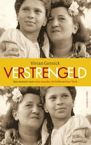 Verstrengeld - over mijn moeder, de liefde en New York ebook by Vivian Gornick