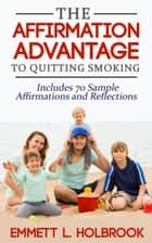 The Affirmation Advantage For Quitting Smoking Win The Mental Battle And Stop Smoking ebook by