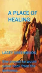 A Place of Healing ebook by Lacey Greenwood