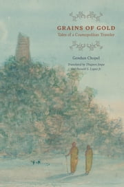Grains of Gold - Tales of a Cosmopolitan Traveler ebook by Gendun Chopel,Thupten Jinpa,Donald S. Lopez Jr.