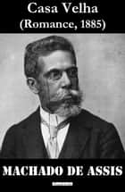 Casa Velha ebook by Machado De Assis