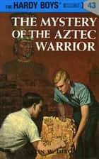 Hardy Boys 43: The Mystery of the Aztec Warrior ebook by