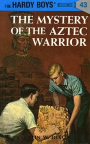 Hardy Boys 43: The Mystery of the Aztec Warrior ebook by Franklin W. Dixon