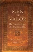 Men of Valor ebook by Robert Millet