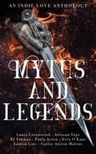Myths & Legends - An Indie Love Anthology ebook by Laura Greenwood, Arizona Tape, Louisa Line,...
