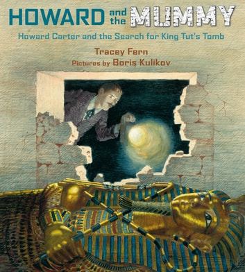 Howard and the Mummy - Howard Carter and the Search for King Tut's Tomb ebook by Tracey Fern