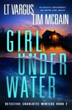 Girl Under Water - An absolutely unputdownable and gripping crime thriller ebook by L.T. Vargus and Tim McBain