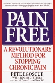 Pain Free - A Revolutionary Method for Stopping Chronic Pain ebook by Pete Egoscue,Roger Gittines