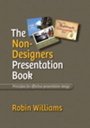 The Non-Designer's Presentation Book ebook by Robin Williams