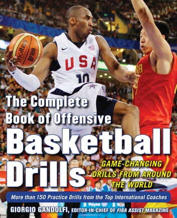 The Complete Book of Offensive Basketball Drills: Game-Changing Drills from Around the World ebook by Giorgio Gandolfi