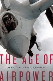 The Age of Airpower ebook by Martin Van Creveld